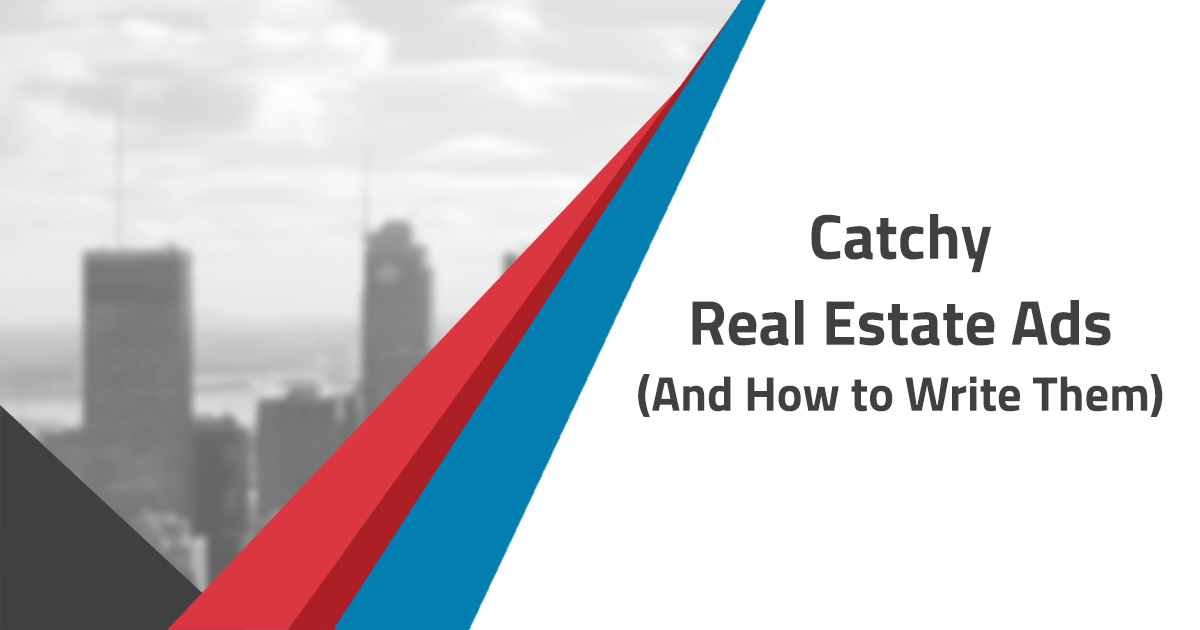 Catchy Real Estate Ads (And How to Write Them)