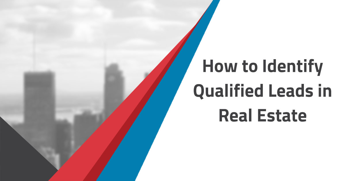 How to Identify Qualified Leads in Real Estate